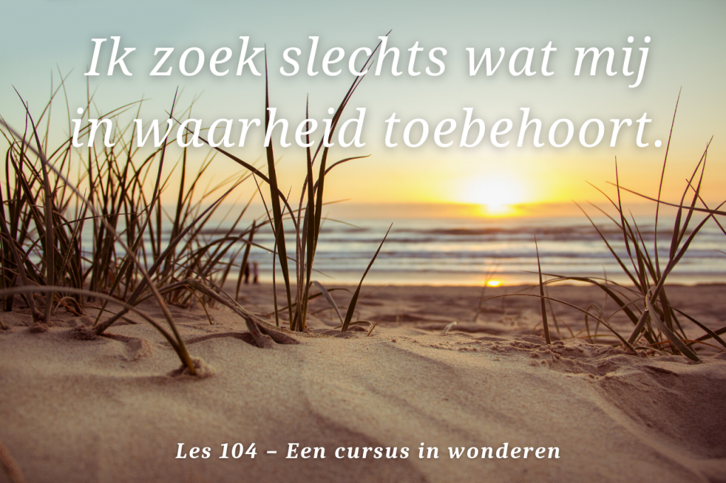 Een cursus in wonderen les 104